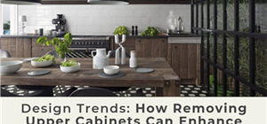 Design Trends: How Removing Upper Cabinets Can Enhance Kitchen Tile Design